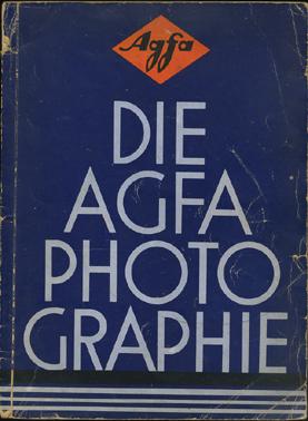 AGFA - Die Agfa Photographie. Ein wegweiser fur Freunde der Lichbildkunst und alle die selbst photographieren wollen.