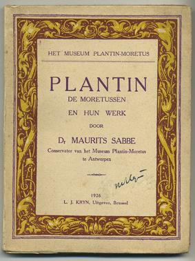 SABBE, MAURITS. - Het museum Plantin-Moretus. Plantin, de Moretussen en hun werk.