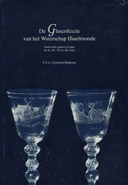 CAMPHUIS-HAAKMAN, C.Y.A. - De Glascollectie van het Waterschap IJsselmonde. Nederlands gegraveerd glas uit de 18e, 19e en 20e eeuw.