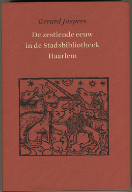 JASPERS, GERARD. - De zestiende eeuw in de Stadsbibliotheek Haarlem.